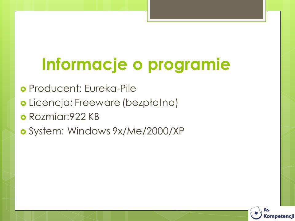 Producent: Eureka-Pile Licencja: Freeware (bezpłatna) Rozmiar:922 KB System: Windows 9x/Me/2000/XP Informacje o programie