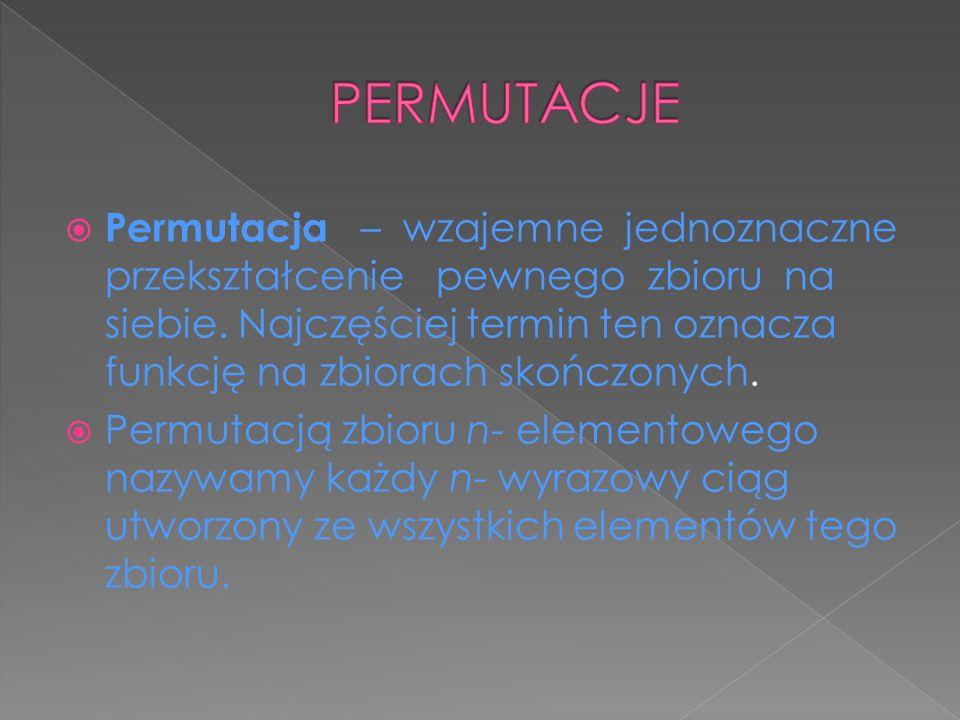 Permutacja – wzajemne jednoznaczne przekształcenie pewnego zbioru na siebie. Najczęściej termin ten oznacza funkcję na zbiorach skończonych. Permutacj