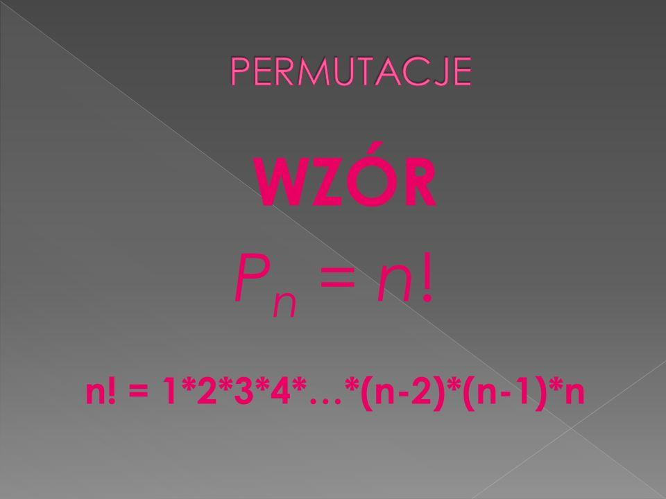 WZÓR P n = n! n! = 1*2*3*4*…*(n-2)*(n-1)*n