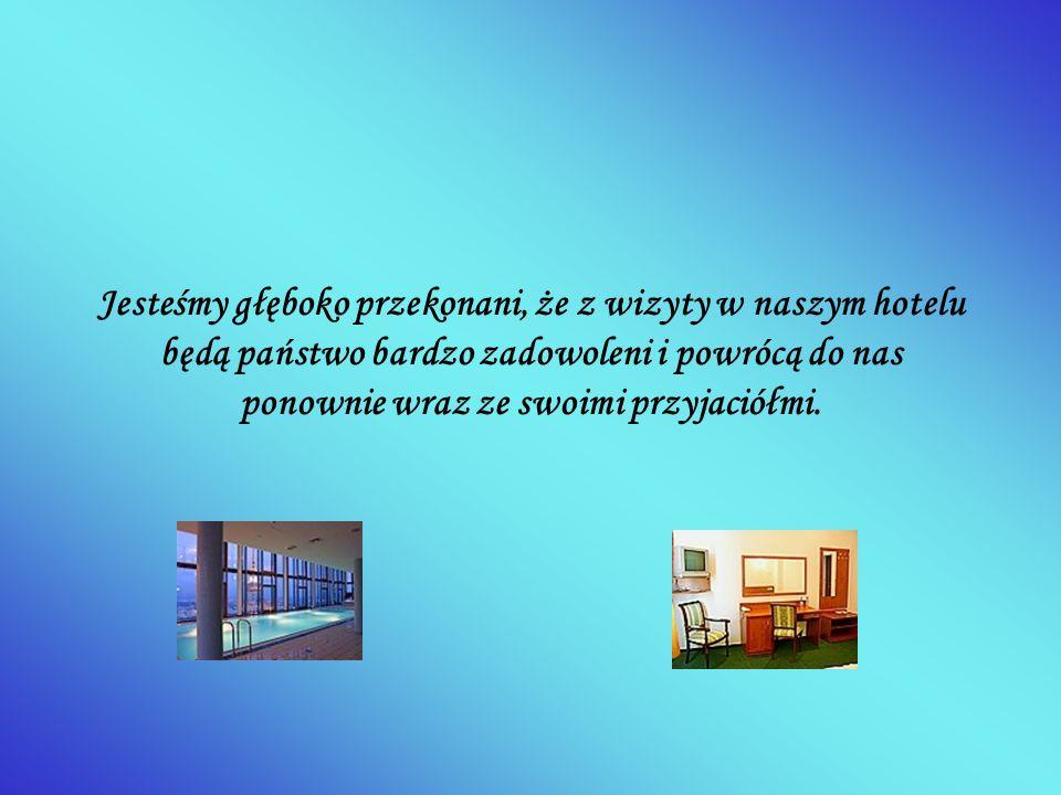 Jesteśmy głęboko przekonani, że z wizyty w naszym hotelu będą państwo bardzo zadowoleni i powrócą do nas ponownie wraz ze swoimi przyjaciółmi.