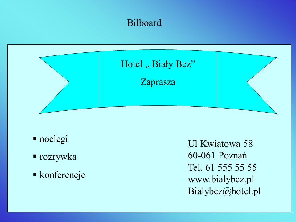 Bilboard noclegi rozrywka konferencje Ul Kwiatowa 58 60-061 Poznań Tel. 61 555 55 55 www.bialybez.pl Bialybez@hotel.pl Hotel Biały Bez Zaprasza