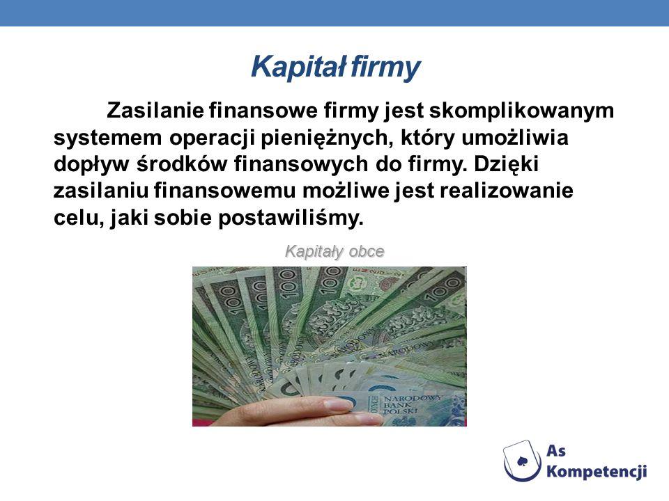 Kapitał firmy Zasilanie finansowe firmy jest skomplikowanym systemem operacji pieniężnych, który umożliwia dopływ środków finansowych do firmy. Dzięki