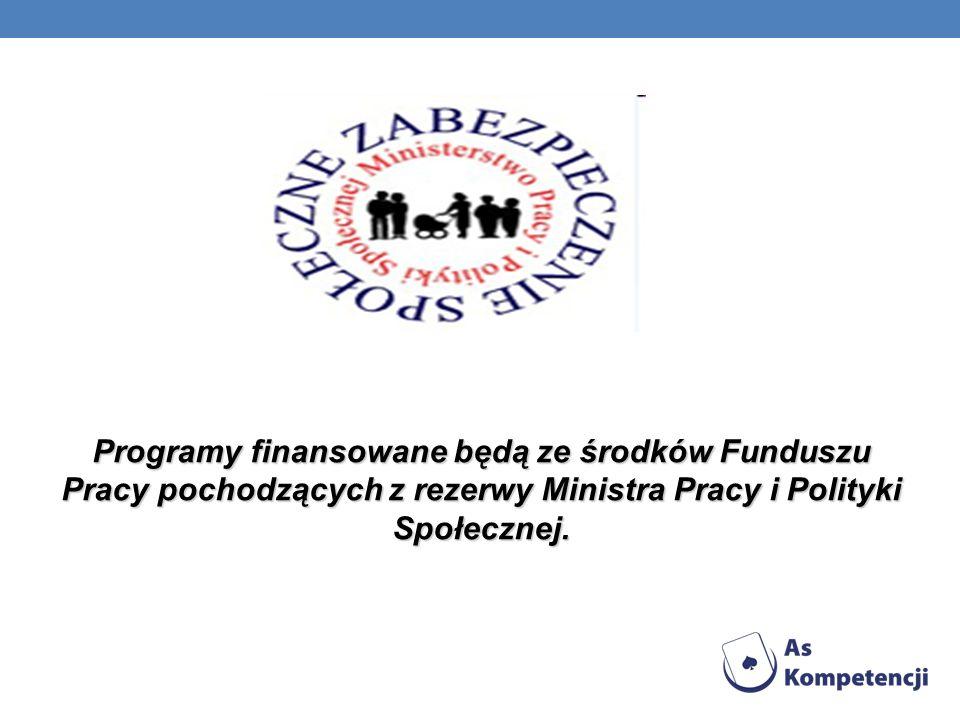 Programy finansowane będą ze środków Funduszu Pracy pochodzących z rezerwy Ministra Pracy i Polityki Społecznej.