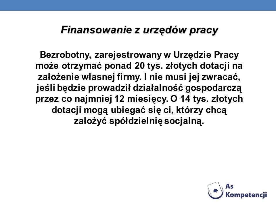 Finansowanie z urzędów pracy Bezrobotny, zarejestrowany w Urzędzie Pracy może otrzymać ponad 20 tys. złotych dotacji na założenie własnej firmy. I nie