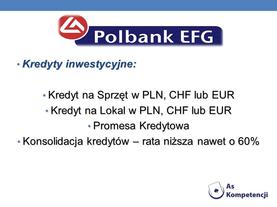 Kredyty inwestycyjne: Kredyty inwestycyjne: Kredyt na Sprzęt w PLN, CHF lub EUR Kredyt na Sprzęt w PLN, CHF lub EUR Kredyt na Lokal w PLN, CHF lub EUR