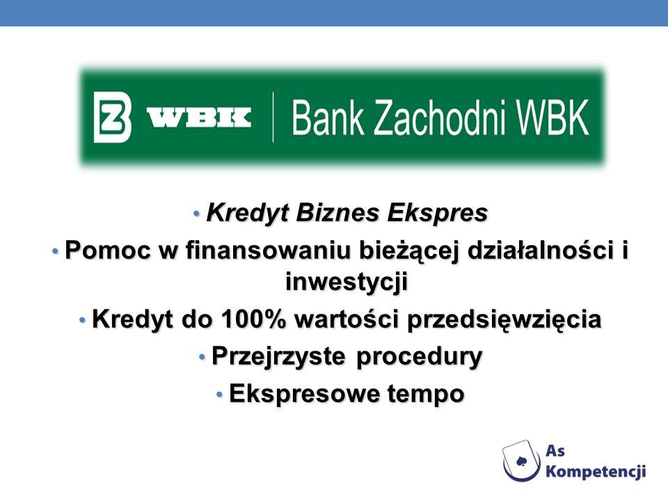 Kredyt Biznes Ekspres Kredyt Biznes Ekspres Pomoc w finansowaniu bieżącej działalności i inwestycji Pomoc w finansowaniu bieżącej działalności i inwes