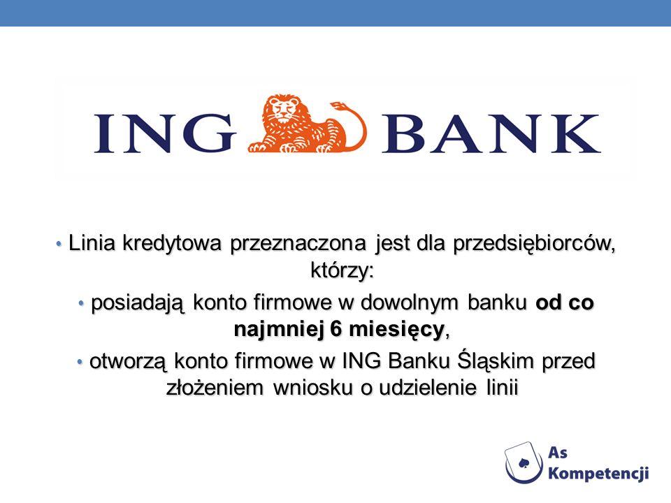 Linia kredytowa przeznaczona jest dla przedsiębiorców, którzy: Linia kredytowa przeznaczona jest dla przedsiębiorców, którzy: posiadają konto firmowe