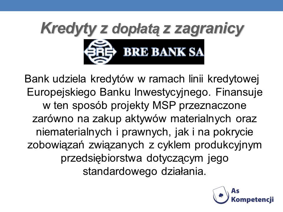 Kredyty z dopłatą z zagranicy Bank udziela kredytów w ramach linii kredytowej Europejskiego Banku Inwestycyjnego. Finansuje w ten sposób projekty MSP