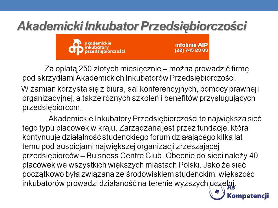 Akademicki Inkubator Przedsiębiorczości Za opłatą 250 złotych miesięcznie – można prowadzić firmę pod skrzydłami Akademickich Inkubatorów Przedsiębior