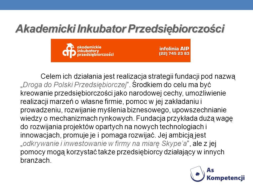Akademicki Inkubator Przedsiębiorczości Celem ich działania jest realizacja strategii fundacji pod nazwąDroga do Polski Przedsiębiorczej. Środkiem do