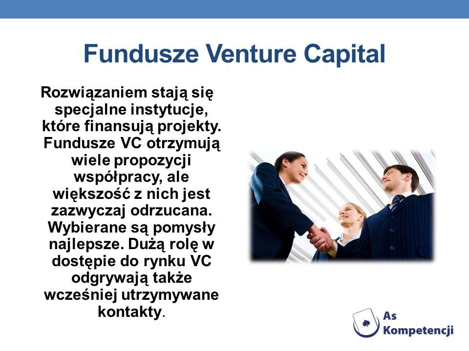 Fundusze Venture Capital Rozwiązaniem stają się specjalne instytucje, które finansują projekty. Fundusze VC otrzymują wiele propozycji współpracy, ale