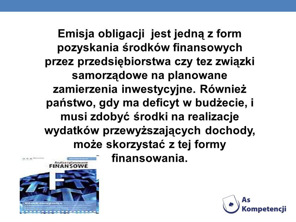 Emisja obligacji jest jedną z form pozyskania środków finansowych przez przedsiębiorstwa czy tez związki samorządowe na planowane zamierzenia inwestyc