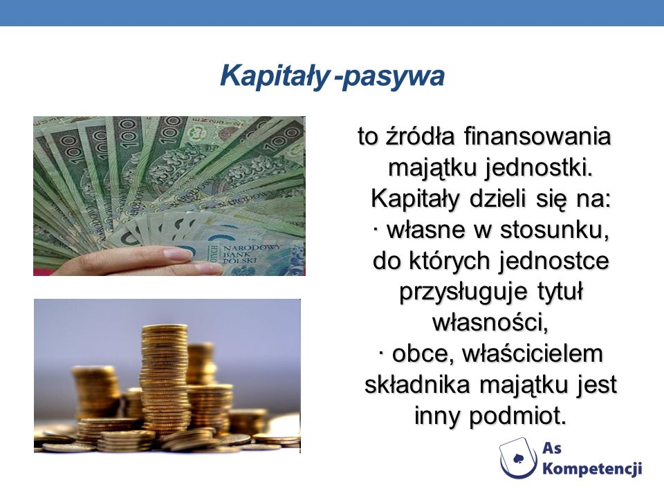 Kapitał firmy Aby obliczyć fundusze własne przedsiębiorstwa, należy od ogólnej sumy aktywów przedsiębiorstwa odjąć fundusze obce ( czyli zobowiązania przedsiębiorstwa wobec banków, dostawców, budżetu państwa i innych podmiotów gospodarczych)
