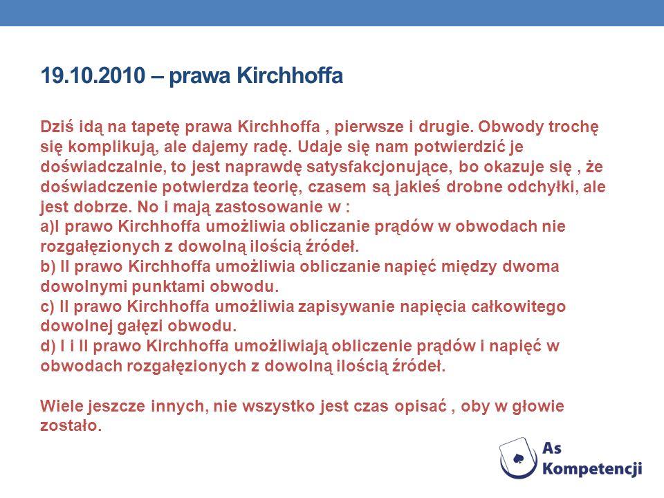 19.10.2010 – prawa Kirchhoffa Dziś idą na tapetę prawa Kirchhoffa, pierwsze i drugie. Obwody trochę się komplikują, ale dajemy radę. Udaje się nam pot