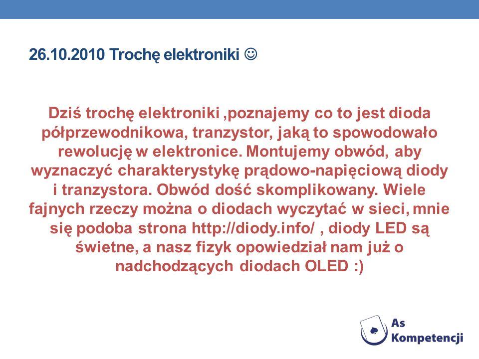 26.10.2010 Trochę elektroniki Dziś trochę elektroniki,poznajemy co to jest dioda półprzewodnikowa, tranzystor, jaką to spowodowało rewolucję w elektro