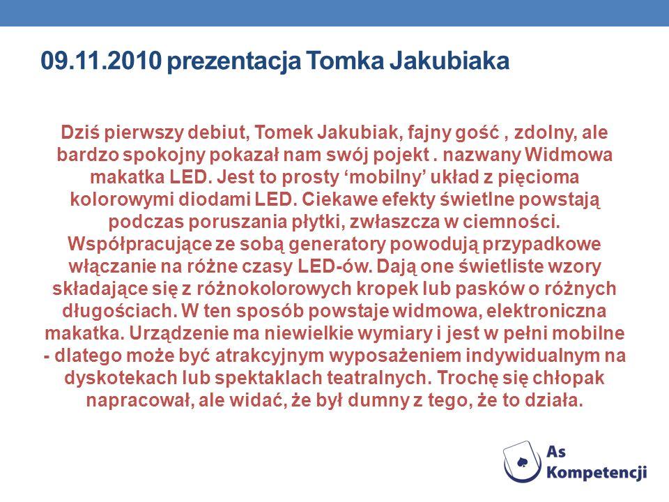 09.11.2010 prezentacja Tomka Jakubiaka Dziś pierwszy debiut, Tomek Jakubiak, fajny gość, zdolny, ale bardzo spokojny pokazał nam swój pojekt. nazwany