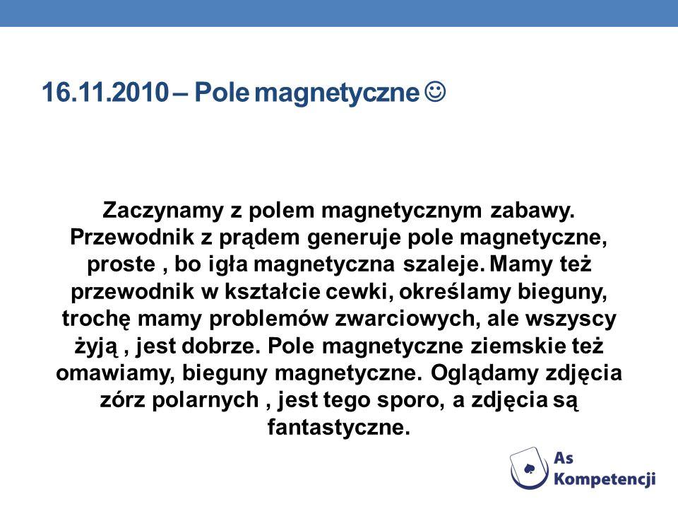 16.11.2010 – Pole magnetyczne Zaczynamy z polem magnetycznym zabawy. Przewodnik z prądem generuje pole magnetyczne, proste, bo igła magnetyczna szalej