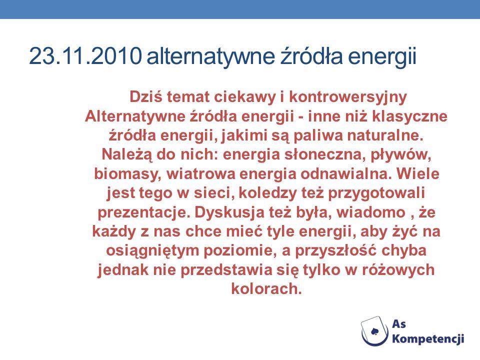 23.11.2010 alternatywne źródła energii Dziś temat ciekawy i kontrowersyjny Alternatywne źródła energii - inne niż klasyczne źródła energii, jakimi są