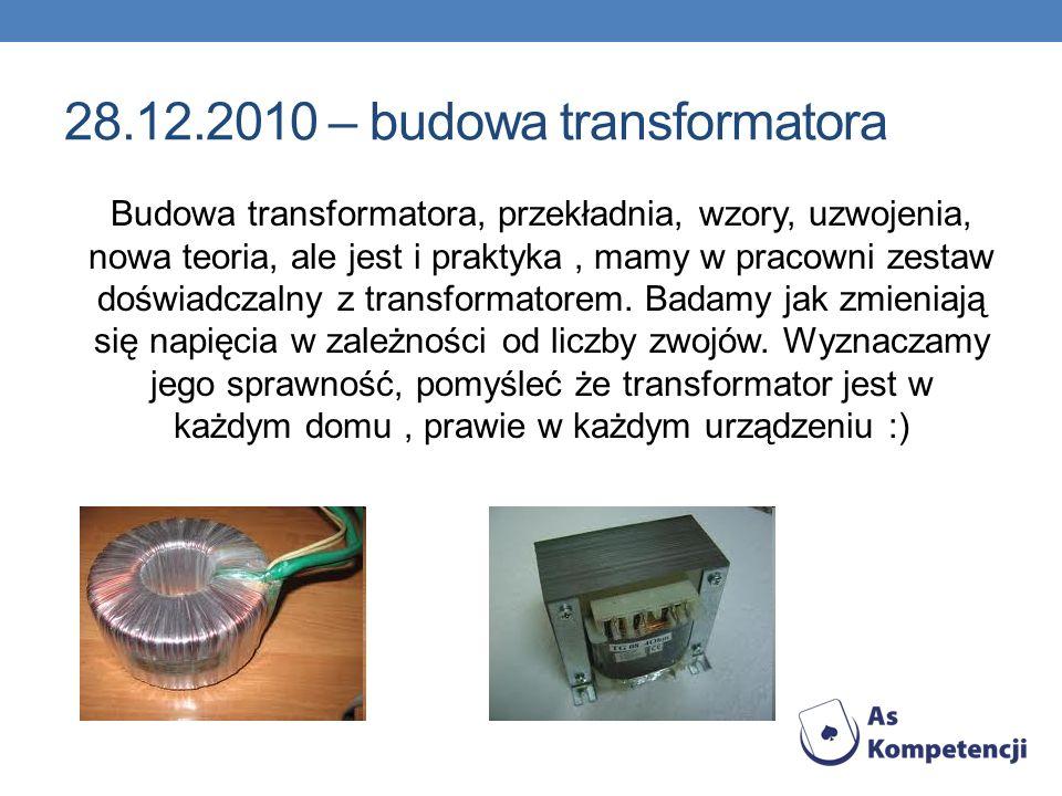 28.12.2010 – budowa transformatora Budowa transformatora, przekładnia, wzory, uzwojenia, nowa teoria, ale jest i praktyka, mamy w pracowni zestaw dośw