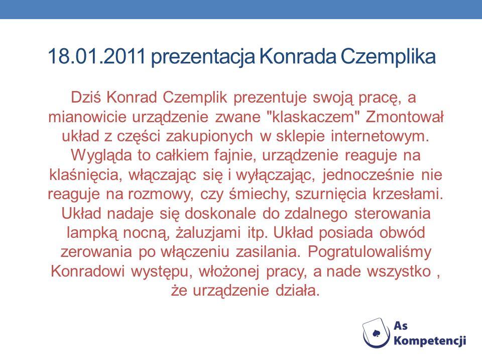 18.01.2011 prezentacja Konrada Czemplika Dziś Konrad Czemplik prezentuje swoją pracę, a mianowicie urządzenie zwane