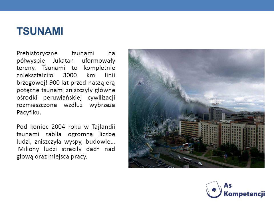 TSUNAMI Prehistoryczne tsunami na półwyspie Jukatan uformowały tereny. Tsunami to kompletnie zniekształciło 3000 km linii brzegowej! 900 lat przed nas