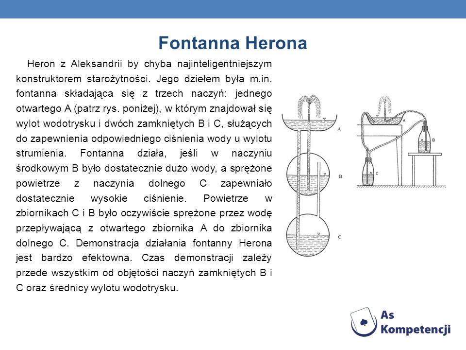 Heron z Aleksandrii by chyba najinteligentniejszym konstruktorem starożytności. Jego dziełem była m.in. fontanna składająca się z trzech naczyń: jedne