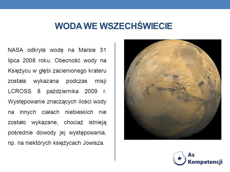 WODA WE WSZECHŚWIECIE NASA odkryła wodę na Marsie 31 lipca 2008 roku. Obecność wody na Księżycu w głębi zacienionego krateru została wykazana podczas