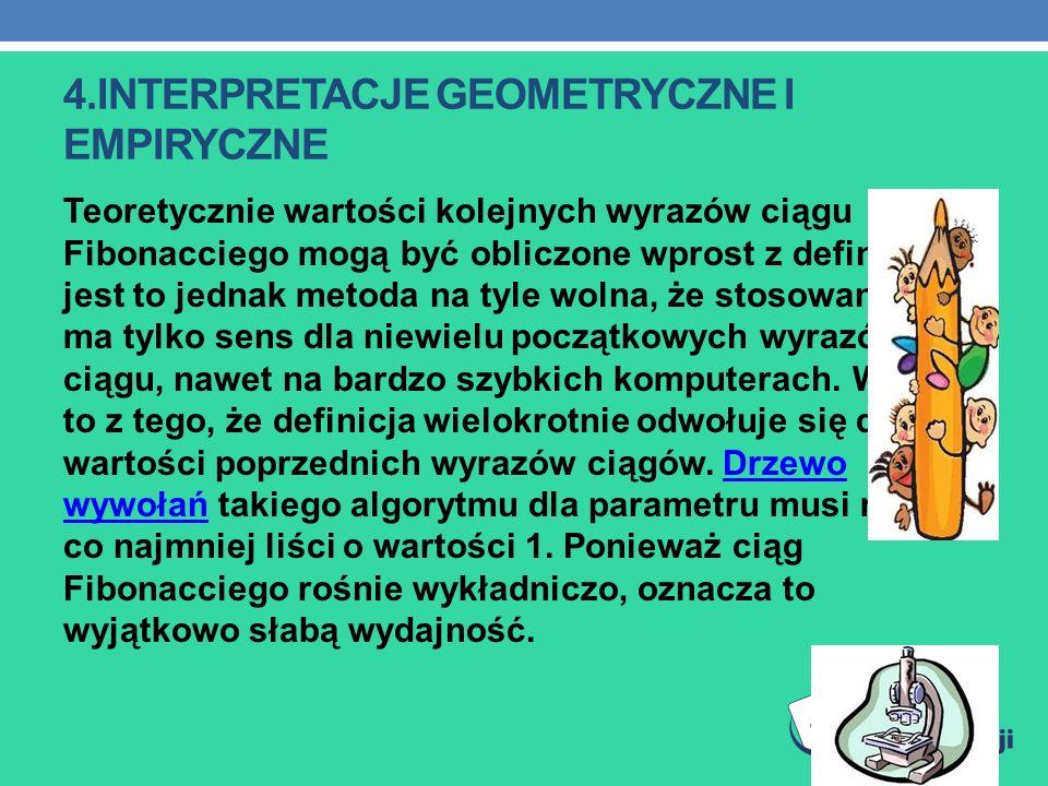 4.INTERPRETACJE GEOMETRYCZNE I EMPIRYCZNE Teoretycznie wartości kolejnych wyrazów ciągu Fibonacciego mogą być obliczone wprost z definicji, jest to je