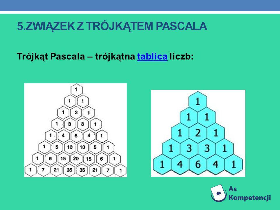 5.ZWIĄZEK Z TRÓJKĄTEM PASCALA Trójkąt Pascala – trójkątna tablica liczb:tablica