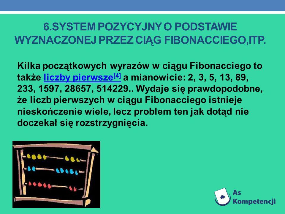 6.SYSTEM POZYCYJNY O PODSTAWIE WYZNACZONEJ PRZEZ CIĄG FIBONACCIEGO,ITP. Kilka początkowych wyrazów w ciągu Fibonacciego to także liczby pierwsze [4] a
