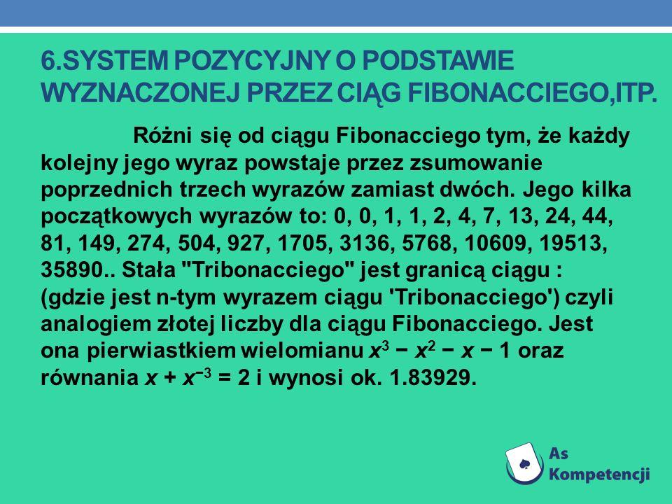 6.SYSTEM POZYCYJNY O PODSTAWIE WYZNACZONEJ PRZEZ CIĄG FIBONACCIEGO,ITP. Różni się od ciągu Fibonacciego tym, że każdy kolejny jego wyraz powstaje prze