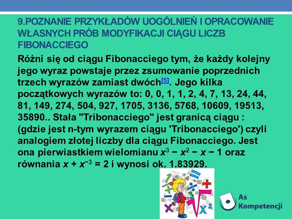 9.POZNANIE PRZYKŁADÓW UOGÓLNIEŃ I OPRACOWANIE WŁASNYCH PRÓB MODYFIKACJI CIĄGU LICZB FIBONACCIEGO Różni się od ciągu Fibonacciego tym, że każdy kolejny
