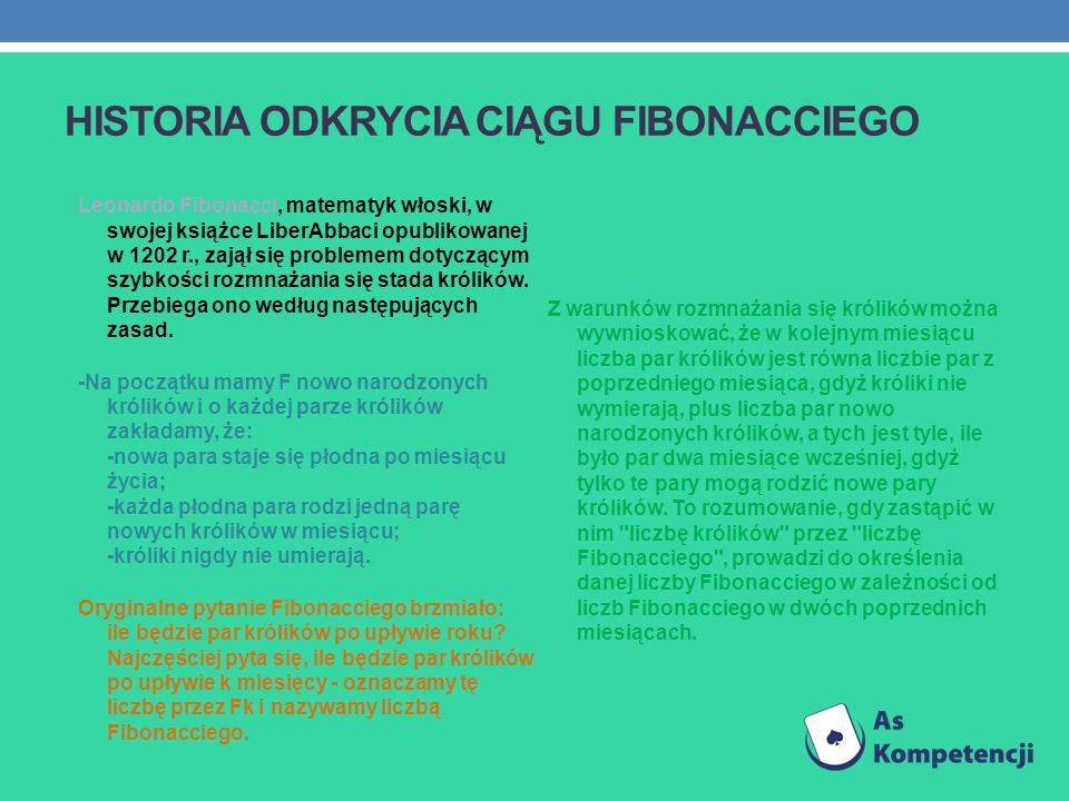 HISTORIA ODKRYCIA CIĄGU FIBONACCIEGO Leonardo Fibonacci, matematyk włoski, w swojej książce LiberAbbaci opublikowanej w 1202 r., zajął się problemem d