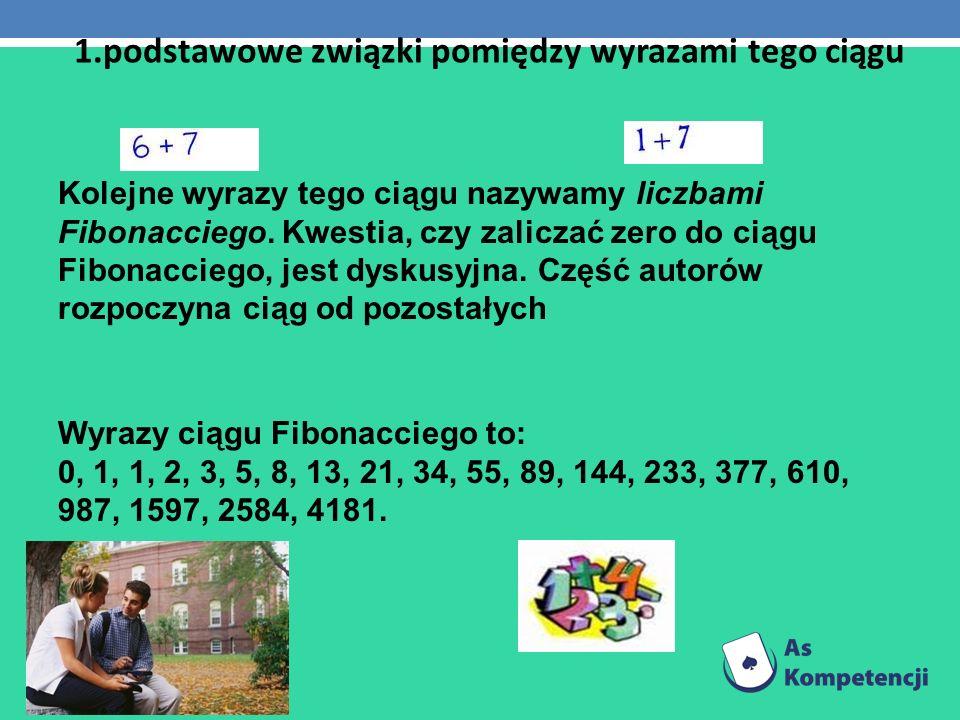Kolejne wyrazy tego ciągu nazywamy liczbami Fibonacciego. Kwestia, czy zaliczać zero do ciągu Fibonacciego, jest dyskusyjna. Część autorów rozpoczyna