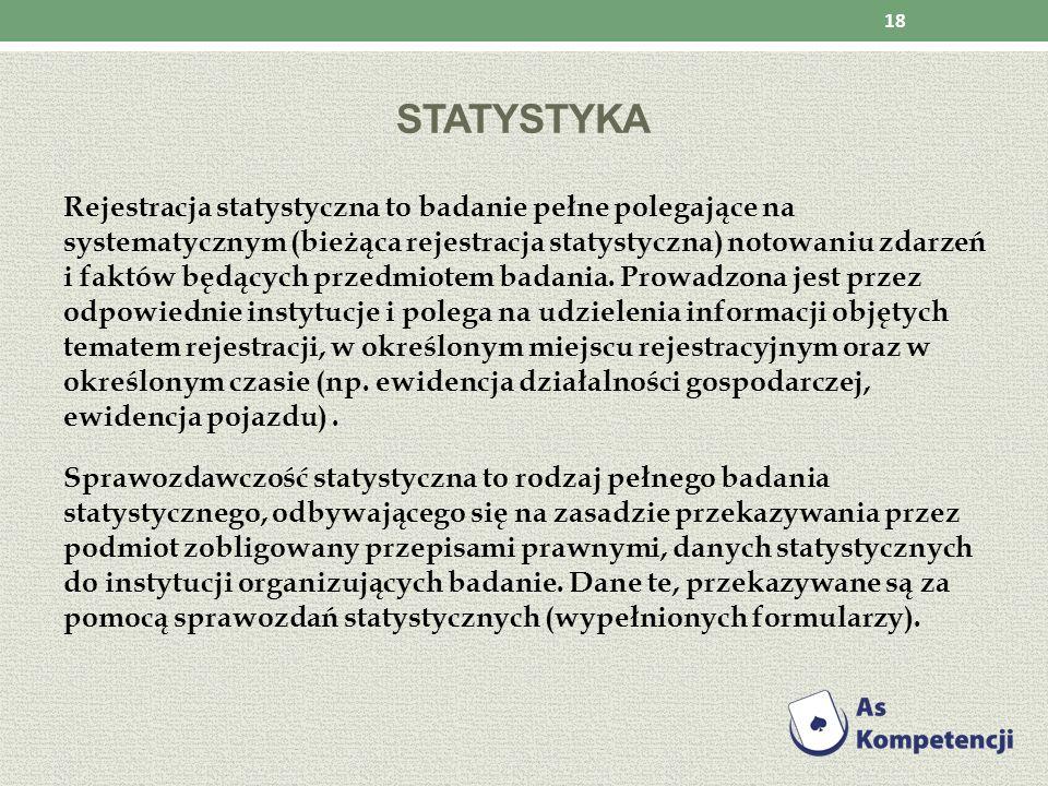 STATYSTYKA Rejestracja statystyczna to badanie pełne polegające na systematycznym (bieżąca rejestracja statystyczna) notowaniu zdarzeń i faktów będący