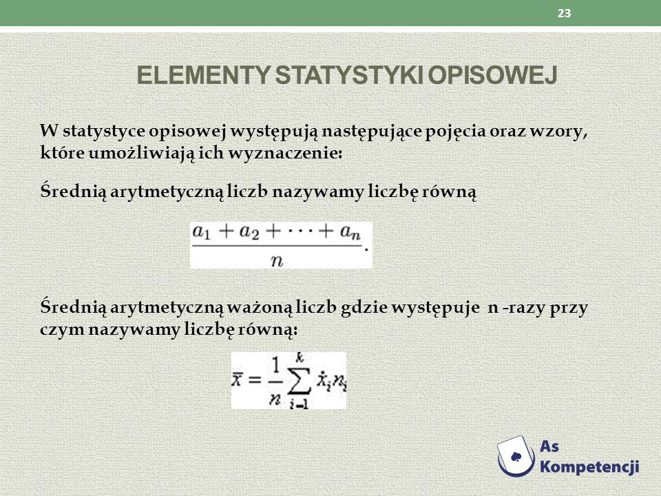 ELEMENTY STATYSTYKI OPISOWEJ W statystyce opisowej występują następujące pojęcia oraz wzory, które umożliwiają ich wyznaczenie: Średnią arytmetyczną l
