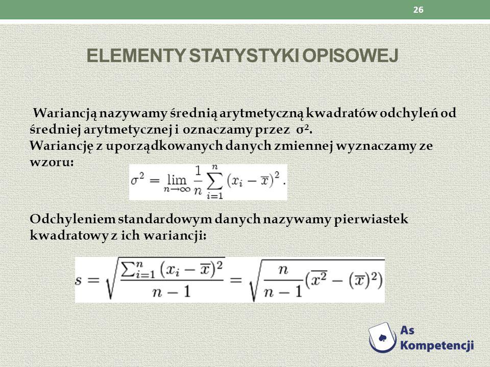 ELEMENTY STATYSTYKI OPISOWEJ Wariancją nazywamy średnią arytmetyczną kwadratów odchyleń od średniej arytmetycznej i oznaczamy przez σ². Wariancję z up