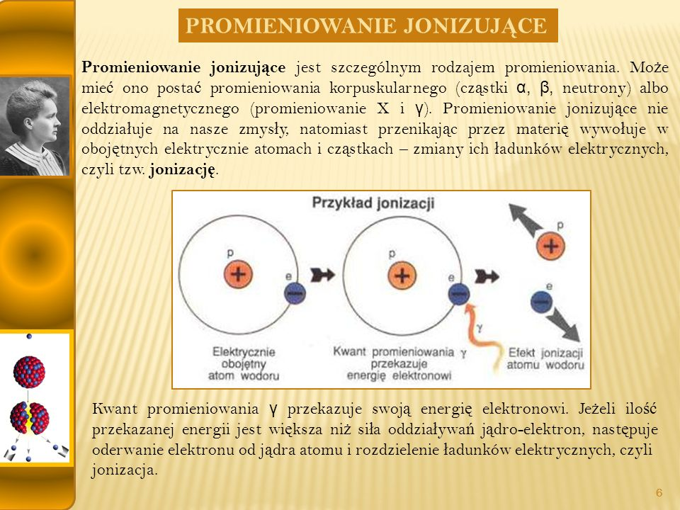 PROMIENIOWANIE JONIZUJ Ą CE Promieniowanie jonizuj ą ce jest szczególnym rodzajem promieniowania.