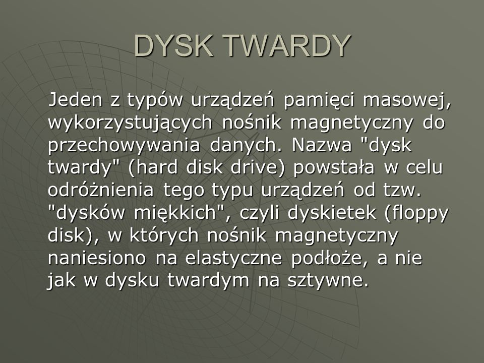 DYSK TWARDY Jeden z typów urządzeń pamięci masowej, wykorzystujących nośnik magnetyczny do przechowywania danych. Nazwa