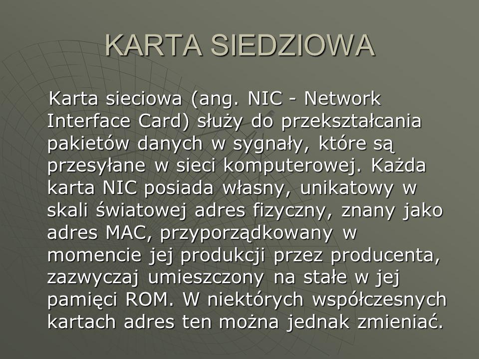 KARTA SIEDZIOWA Karta sieciowa (ang. NIC - Network Interface Card) służy do przekształcania pakietów danych w sygnały, które są przesyłane w sieci kom