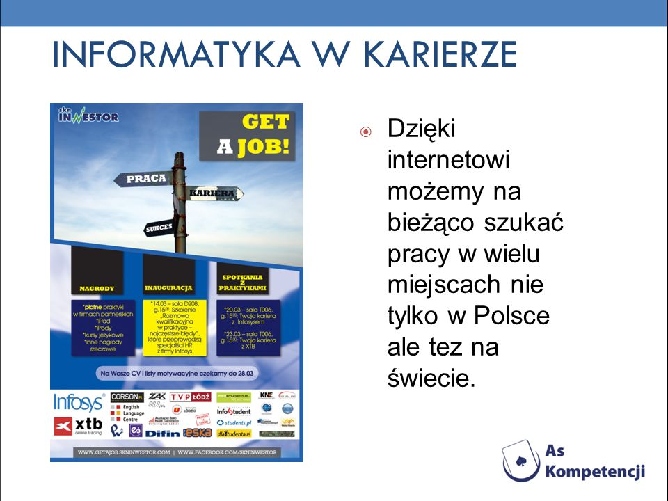 INFORMATYKA W KARIERZE Dzięki internetowi możemy na bieżąco szukać pracy w wielu miejscach nie tylko w Polsce ale tez na świecie.