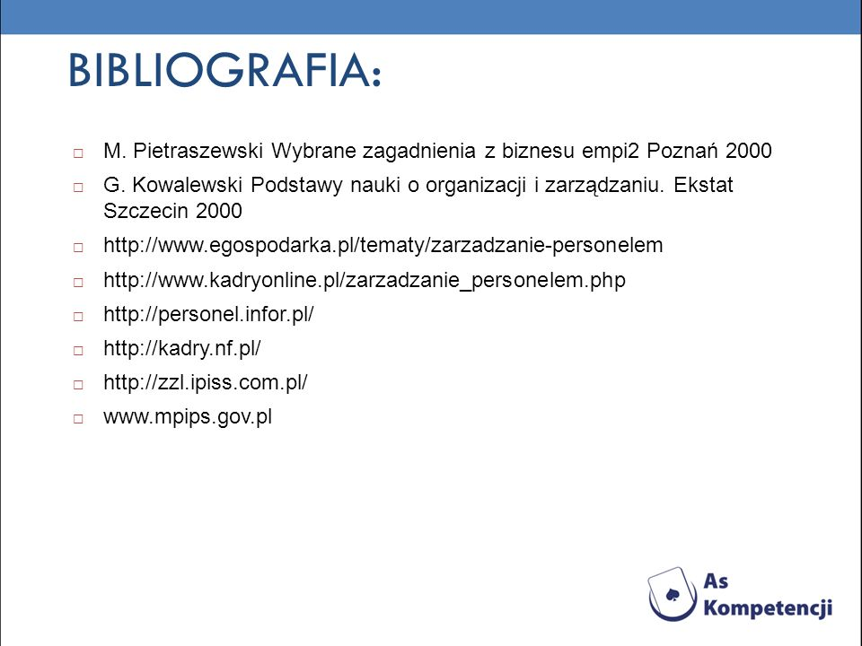 BIBLIOGRAFIA: M.Pietraszewski Wybrane zagadnienia z biznesu empi2 Poznań 2000 G.