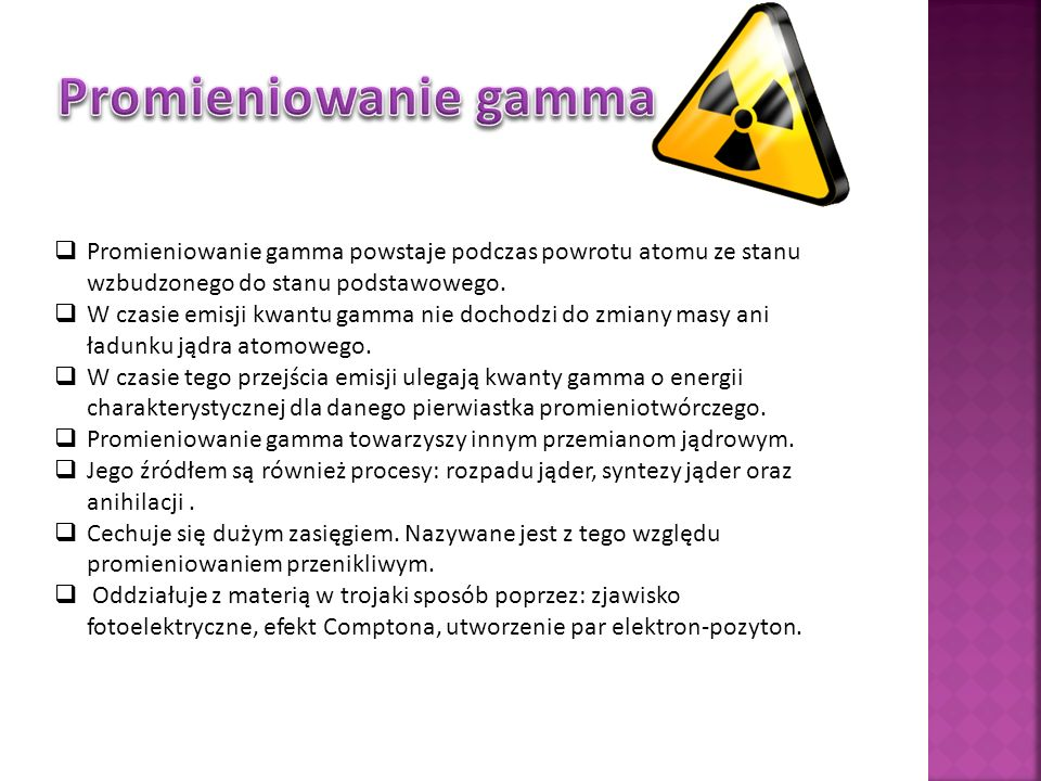 Promieniowanie gamma powstaje podczas powrotu atomu ze stanu wzbudzonego do stanu podstawowego. W czasie emisji kwantu gamma nie dochodzi do zmiany ma