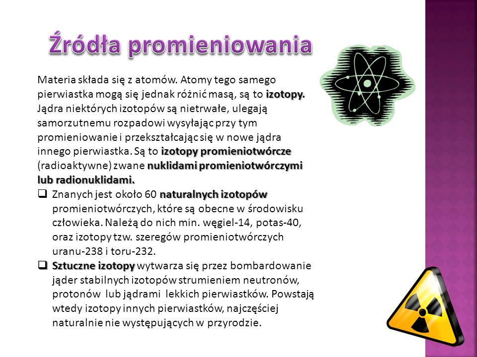 izotopy Materia składa się z atomów. Atomy tego samego pierwiastka mogą się jednak różnić masą, są to izotopy. izotopy promieniotwórcze nuklidami prom
