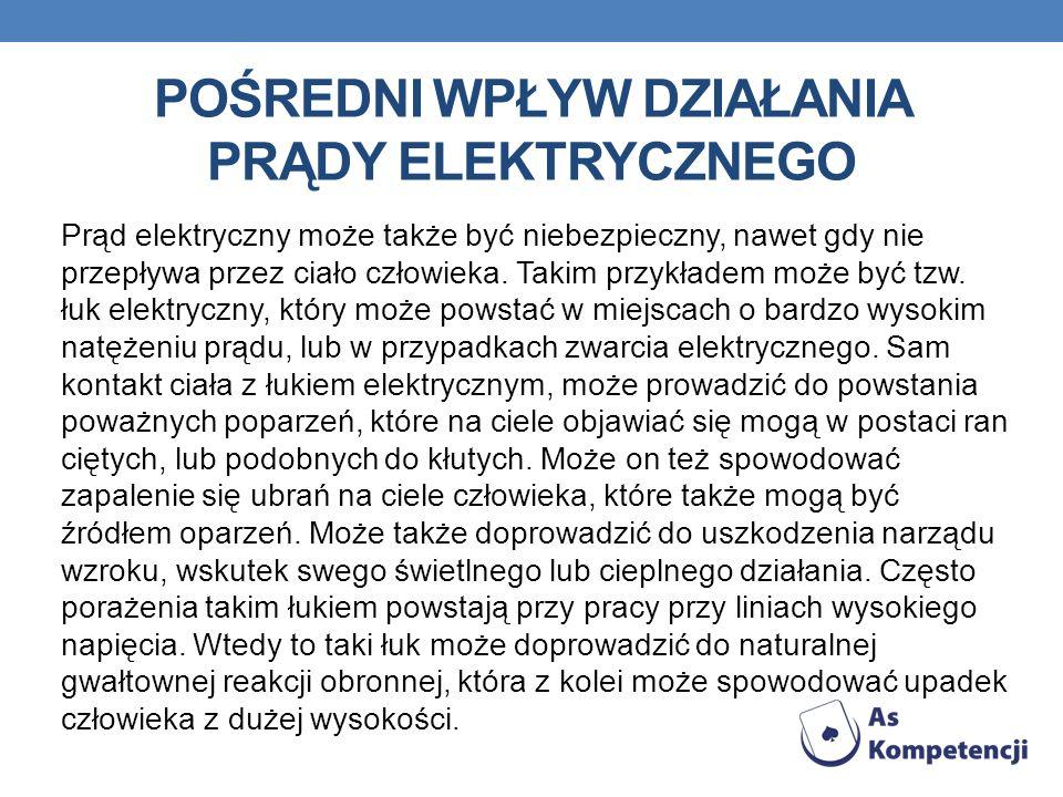 POŚREDNI WPŁYW DZIAŁANIA PRĄDY ELEKTRYCZNEGO Prąd elektryczny może także być niebezpieczny, nawet gdy nie przepływa przez ciało człowieka. Takim przyk