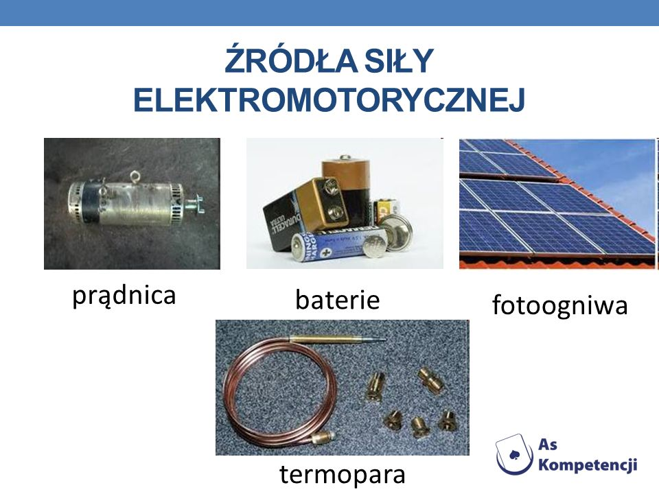 ŹRÓDŁA SIŁY ELEKTROMOTORYCZNEJ prądnica baterie termopara fotoogniwa