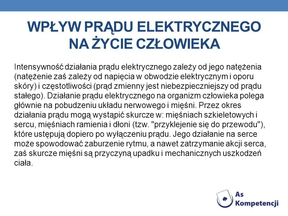 WPŁYW PRĄDU ELEKTRYCZNEGO NA ŻYCIE CZŁOWIEKA Intensywność działania prądu elektrycznego zależy od jego natężenia (natężenie zaś zależy od napięcia w o