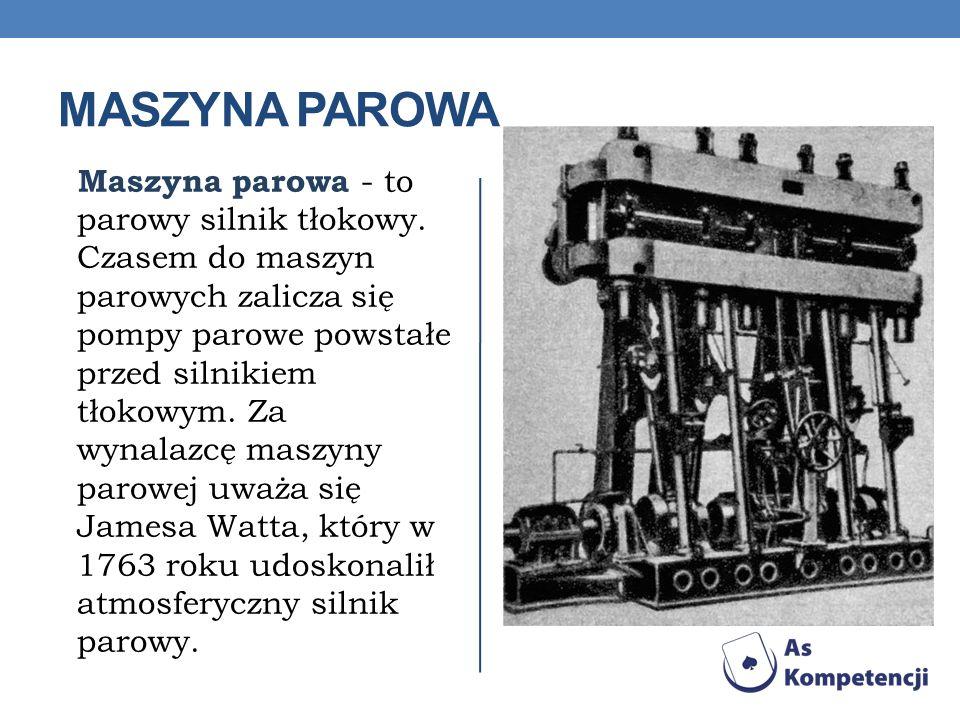 MASZYNA PAROWA Maszyna parowa - to parowy silnik tłokowy.