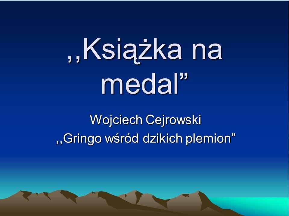 ,,Książka na medal Wojciech Cejrowski,,Gringo wśród dzikich plemion