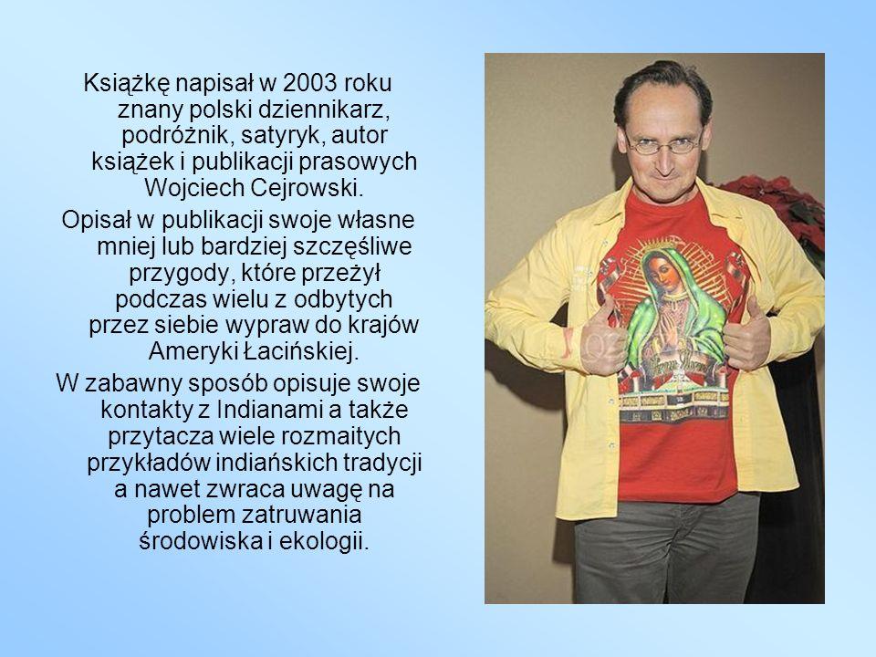 Książkę napisał w 2003 roku znany polski dziennikarz, podróżnik, satyryk, autor książek i publikacji prasowych Wojciech Cejrowski. Opisał w publikacji